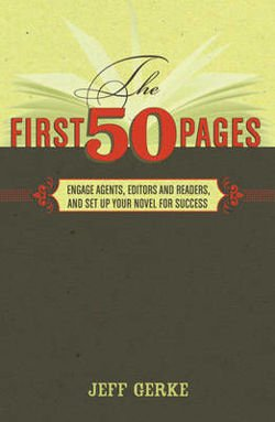 The First 50 Pages Engage Agents, Editors and Readers and Set Up Your Novel for Success