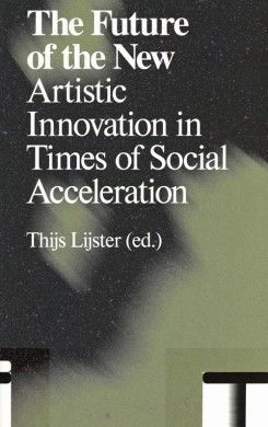 The Future Of The New - Artistic Innovation In Times Of Social Acceleration
