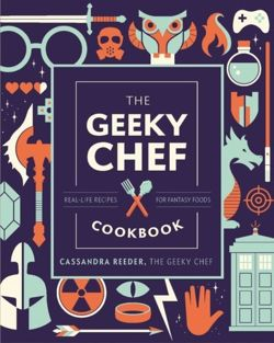 The Geeky Chef Cookbook : Real-Life Recipes for Fantasy Foods
