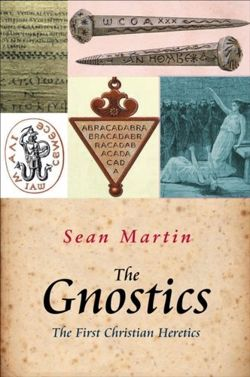 The Gnostics : The First Christian Heretics