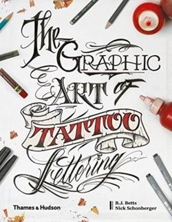 The Graphic Art of Tattoo Lettering : A Visual Guide to Contemporary Styles and Designs