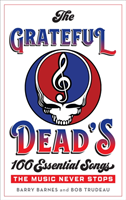 The Grateful Dead's 100 Essential Songs The Music Never Stops