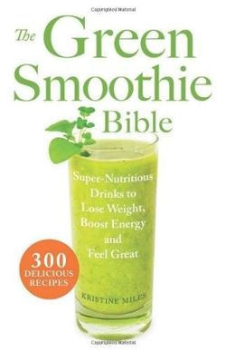 The Green Smoothie Bible 300 Delicious Recipes