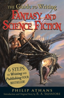 The Guide to Writing Fantasy and Science Fiction 6 Steps to Writing and Publishing Your Bestseller!