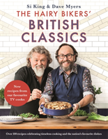 The Hairy Bikers' British Classics Over 100 recipes celebrating timeless cooking and the nation's favourite dishes