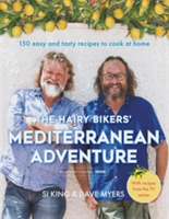 The Hairy Bikers' Mediterranean Adventure 150 easy and tasty recipes to cook at home