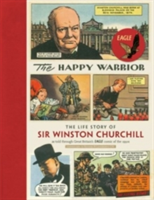 The Happy Warrior The Life Story of Sir Winston Churchill as Told Through the Eagle Comic of the 1950's