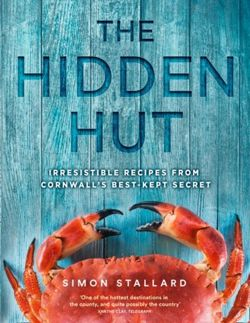 The Hidden Hut : Irresistible Recipes from Cornwall's Best-Kept Secret