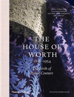 The House of Worth, 1858-1954 The Birth of Haute Couture