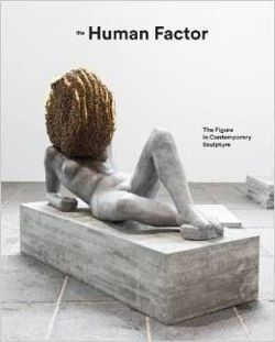 The Human Factor Uses of the Figure in Contemporary Sculpture