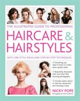The Illustrated Guide to Professional Haircare & Hairstyles With 280 Style Ideas and Step-by-Step Techniques