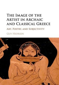 The Image of the Artist in Archaic and Classical Greece : Art, Poetry, and Subjectivity