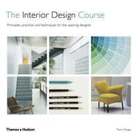 The Interior Design Course Principles, Practices and Techniques for the Aspiring Designer