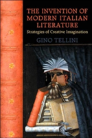 The Invention of Modern Italian Literature Strategies of Creative Imagination