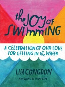 The Joy of Swimming : A Celebration of Our Love for Getting in the Water