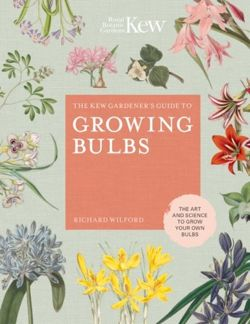 The Kew Gardener's Guide to Growing Bulbs
