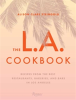 The L.A. Cookbook Recipes from the Best Restaurants, Bakeries, and Bars in Los Angeles