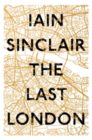 The Last London True Fictions from an Unreal City