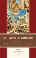 The Legacy of the Grand Tour New Essays on Travel, Literature, and Culture