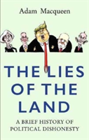 The Lies of the Land A Brief History of Political Dishonesty