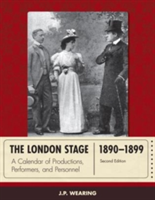The London Stage 1890-1899 A Calendar of Productions, Performers, and Personnel