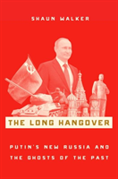 The Long Hangover Putin's New Russia and the Ghosts of the Past