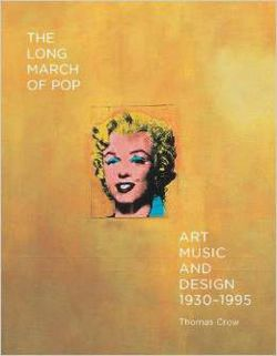 The Long March of Pop Art, Music, and Design, 1930-1995