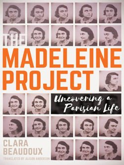 The Madeleine Project Uncovering A Parisian a Life