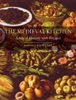 The Medieval Kitchen A Social History with Recipes