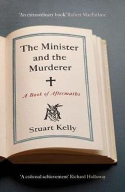 The Minister and the Murderer : A Book of Aftermaths