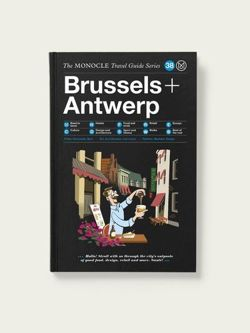 The Monocle Travel Guide to BRUSSELS + ANTWERP