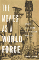 The Movies as a World Force American Silent Cinema and the Utopian Imagination