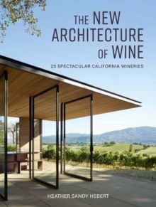 The New Architecture of Wine : 25 Spectacular California Wineries