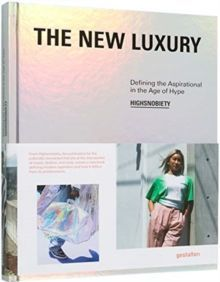 The New Luxury : Highsnobiety: Defining the Aspirational in the Age of Hype