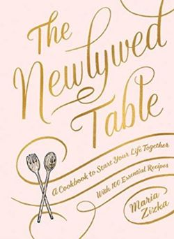 The Newlywed Table A Cookbook to Start Your Life Together