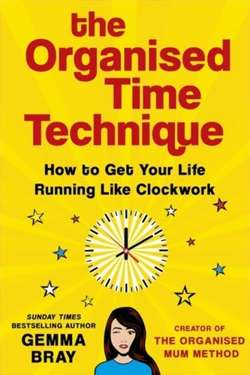 The Organised Time Technique: How to Get Your Life
