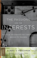 The Passions and the Interests Political Arguments for Capitalism before Its Triumph