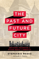 The Past and Future City How Historic Preservation in Reviving America's Communities
