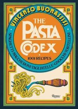 The Pasta Codex : 1001 Recipes