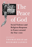 The Peace of God Social Violence and Religious Response in France around the Year 1000
