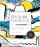 The Pen & Ink Playbook 44 Exercises to Sketch, Dip, and Drizzle with Ballpoint, Pen & Ink