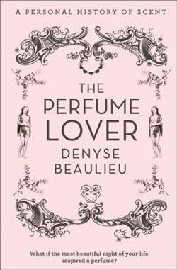 The Perfume Lover A Personal Story of Scent