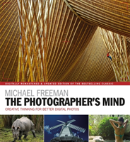 The Photographer's Mind Remastered Creative Thinking for Better Digital Photos