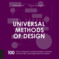 The Pocket Universal Methods of Design 100 Ways to Research Complex Problems, Develop Innovative Ideas, and Design Effective Solutions