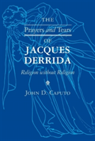 The Prayers and Tears of Jacques Derrida Religion without Religion