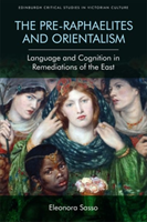 The Pre-Raphaelites and Orientalism Language and Cognition in Remediations of the East