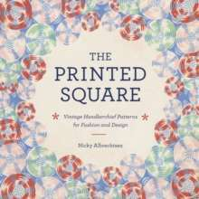 The Printed Square : Vintage Handkerchief Patterns for Fashion and Design