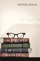 The Proper Study Of Mankind An Anthology of Essays
