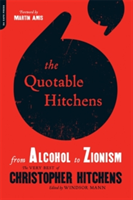 The Quotable Hitchens From Alcohol to Zionism--The Very Best of Christopher Hitchens