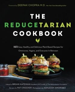 The Reducetarian Cookbook : 125+ Easy, Healthy, and Delicious Plant-Based Recipes for Omnivores, Vegans, and Everyone In-Between